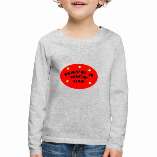 Have a nice Day - Kinder Premium Langarmshirt