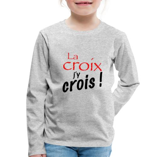 la croix jy crois - T-shirt manches longues Premium Enfant