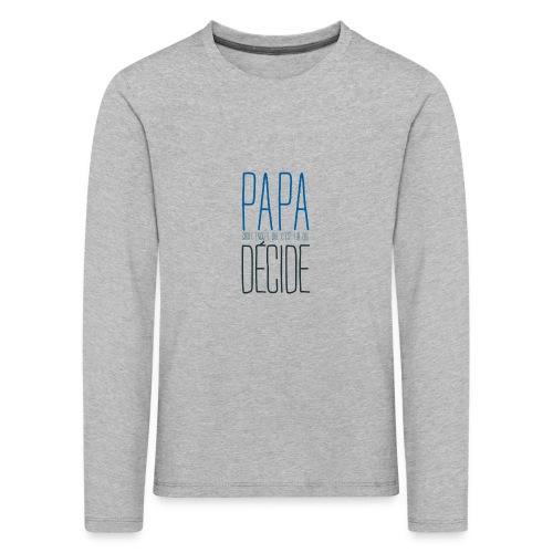 Papa decide 02 - T-shirt manches longues Premium Enfant