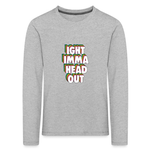 Ight Imma Head Out Meme - Kids' Premium Longsleeve Shirt