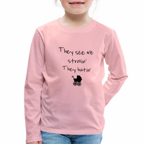 Black Design They See Me Strollin - Kinder Premium Langarmshirt