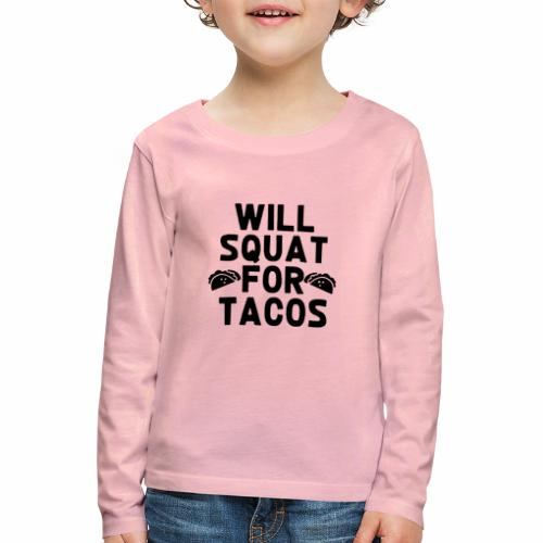 Black Design Will Squat For Tacos - Kinder Premium Langarmshirt
