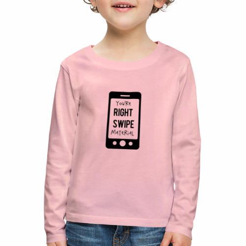 Black Design You re Right Swipe Material - Kinder Premium Langarmshirt