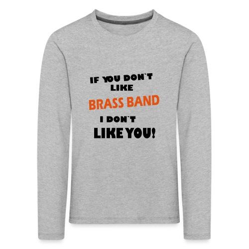 If you don`t like Brass Band - Premium langermet T-skjorte for barn