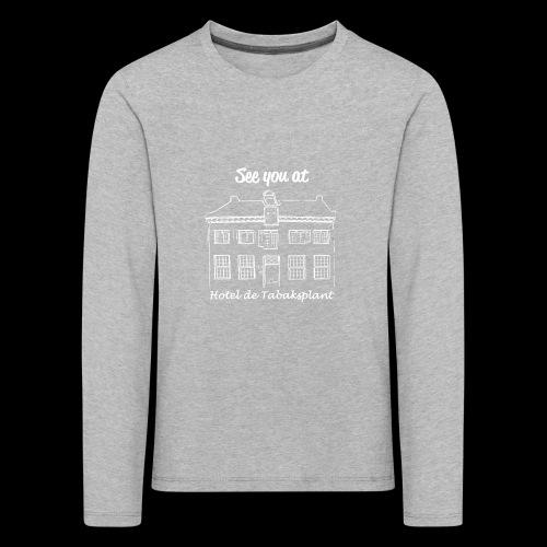 See you at Hotel de Tabaksplant WIT - Kinderen Premium shirt met lange mouwen
