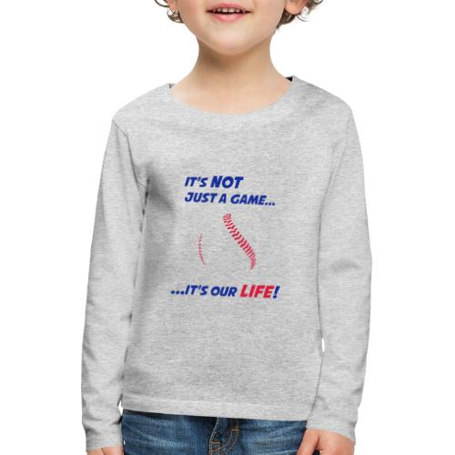 Baseball is our life - Kids' Premium Longsleeve Shirt