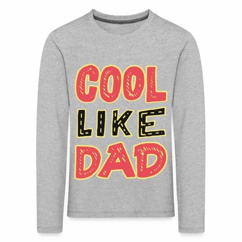 Cool Like Dad - Kinderen Premium shirt met lange mouwen