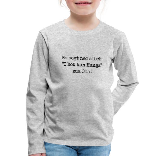 "Vorschau: Ma sogt ned afoch ""I hob kan Hunga"" zua Oma - Kinder Premium Langarmshirt"