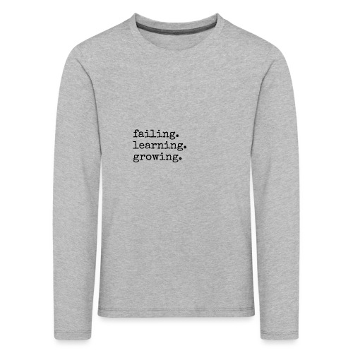 failing learning growing, Motivation, Weitermachen - Kinder Premium Langarmshirt