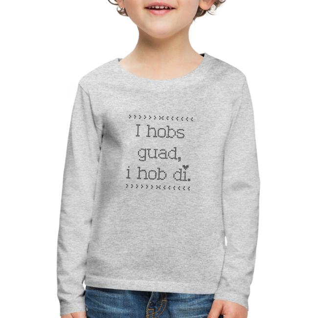 Vorschau: I hobs guad i hob di - Kinder Premium Langarmshirt