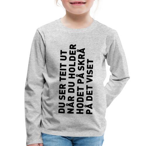 Du ser teit ut... - Premium langermet T-skjorte for barn