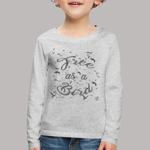free as a bird | free as a bird - Kids' Premium Longsleeve Shirt