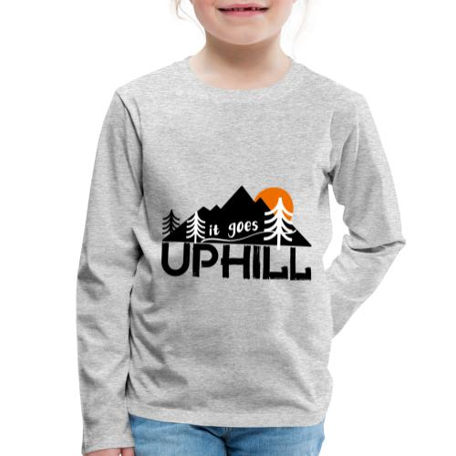 it goes uphill Mountain Outdoor Trekking Wandern - Kinder Premium Langarmshirt