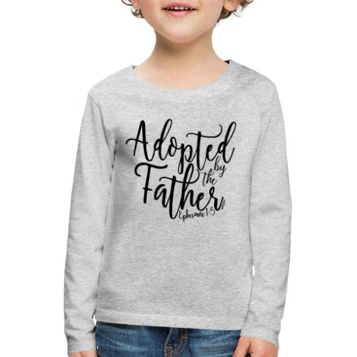 Adopted by the Father - Ephesians 1: 5 - Kids' Premium Longsleeve Shirt