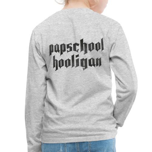 Papschool hooligan - Kinderen Premium shirt met lange mouwen