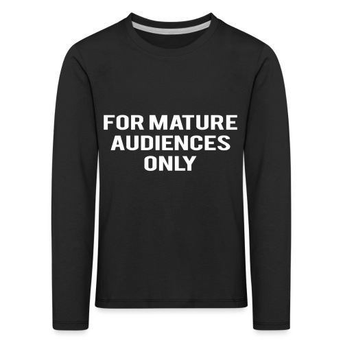 For Mature Audiences Only - Kids' Premium Longsleeve Shirt