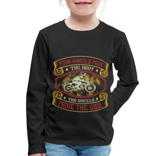 Four wheels move the body two wheels move the soul - Kids' Premium Longsleeve Shirt