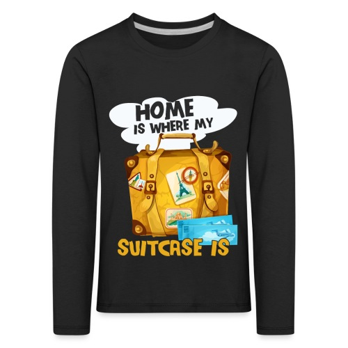 Home Is Where My Suitcase Is - Kinder Premium Langarmshirt