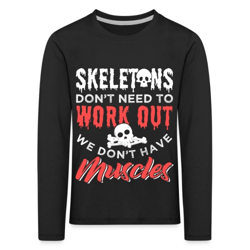 Skeletons Don't Need To Work Out - Kinder Premium Langarmshirt