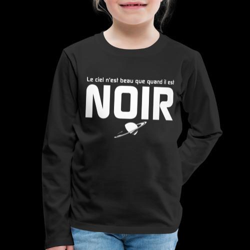 Le ciel n'est beau que quand il est noir. - T-shirt manches longues Premium Enfant