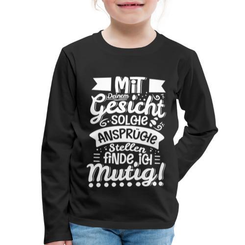 Mit deinem Gesicht solche Ansprüche stellen... - Kinder Premium Langarmshirt