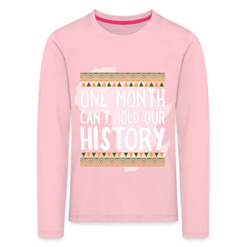 One Month Cannot Hold Our History Africa - Kids' Premium Longsleeve Shirt