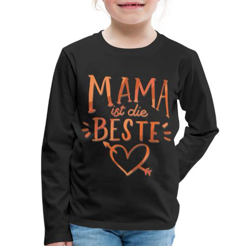 Mama Ist Die Beste - Kinder Premium Langarmshirt