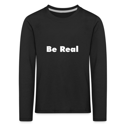 Be Real knows - Kids' Premium Longsleeve Shirt
