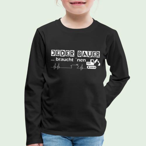 Jeder Bauer ... braucht 'nen Bagger - Kinder Premium Langarmshirt