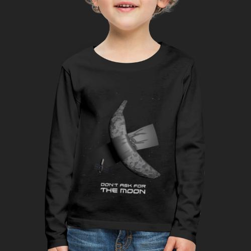 Don't ask for the moon - T-shirt manches longues Premium Enfant