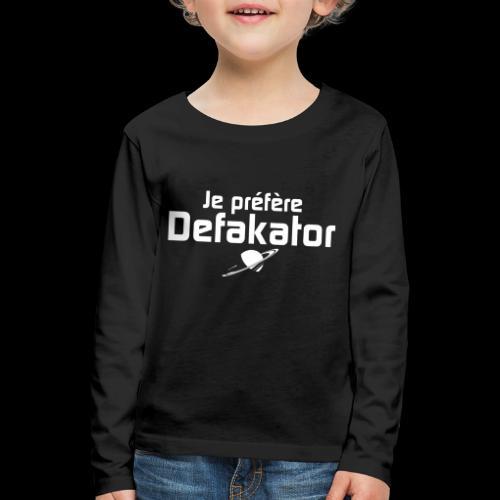 Je préfère Defakator - T-shirt manches longues Premium Enfant