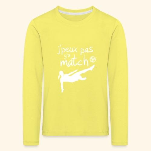 Foot féminin - J'peux pas y'a match - footballeuse - T-shirt manches longues Premium Enfant