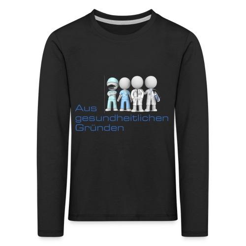 Aus gesundheitlichen Gründen - Kinder Premium Langarmshirt