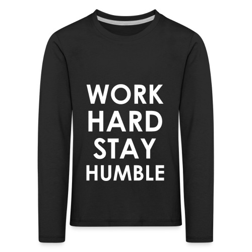 WORK HARD STAY HUMBLE - Kinder Premium Langarmshirt