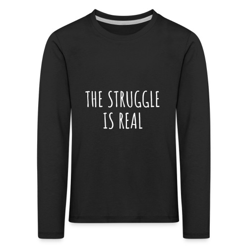 The Struggle Is Real - Kinder Premium Langarmshirt