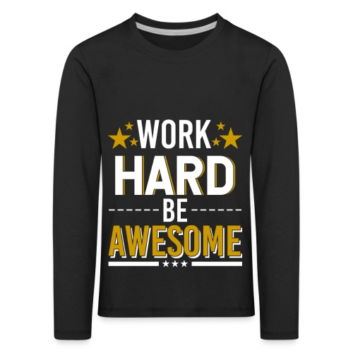 WORK HARD BE AWESOME - Kinder Premium Langarmshirt