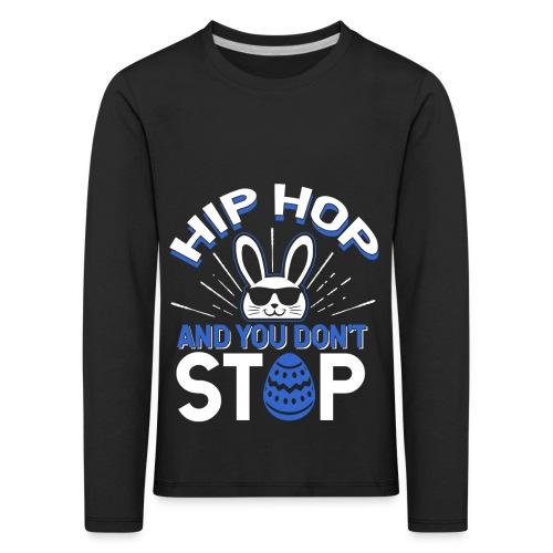 Hip Hop and You Don t Stop - Ostern - Kinder Premium Langarmshirt