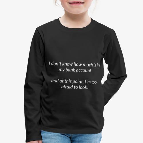 Afraid To Look At Bank Account - Kids' Premium Longsleeve Shirt