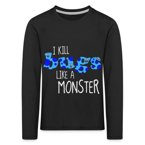 ikillbugslikeamonster - Kids' Premium Longsleeve Shirt