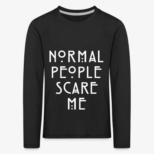 NORMAL PEOPLE SCARE ME - T-shirt manches longues Premium Enfant