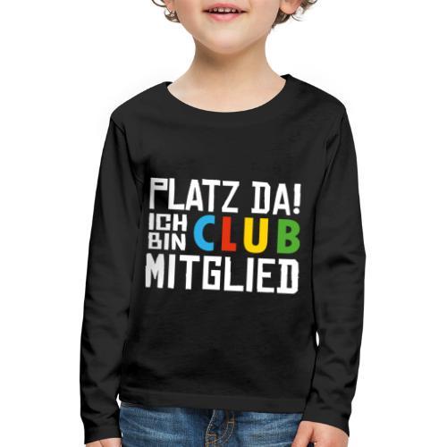 SuK - Platz Da! Ich bin CLUB Mitglied - Kinder Premium Langarmshirt