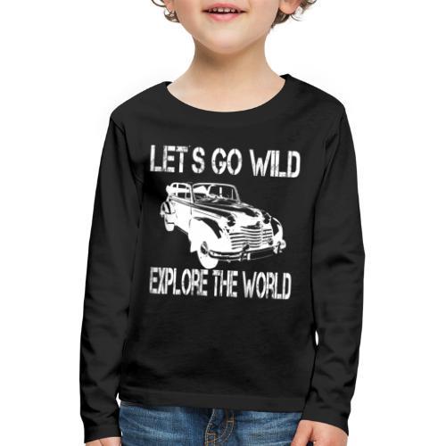 LET´s GO WILD - EXPLORE THE WORLD - OLDTIMER - Kinder Premium Langarmshirt