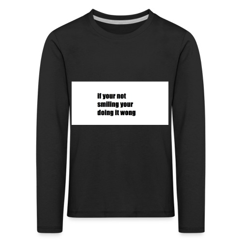 if your not smiling your doing it wong - Kids' Premium Longsleeve Shirt