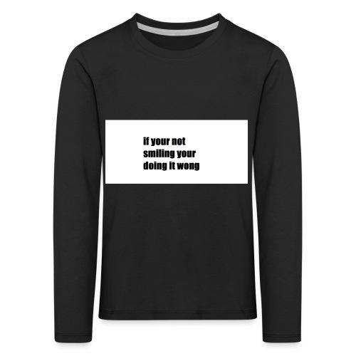 if your not smiling your doing it wong - Kids' Premium Longsleeve Shirt