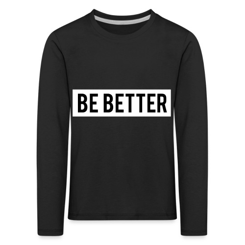 Be Better - Kids' Premium Longsleeve Shirt