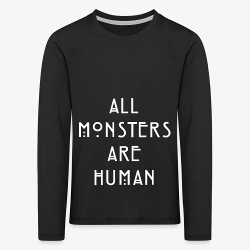 All Monsters Are Human - T-shirt manches longues Premium Enfant