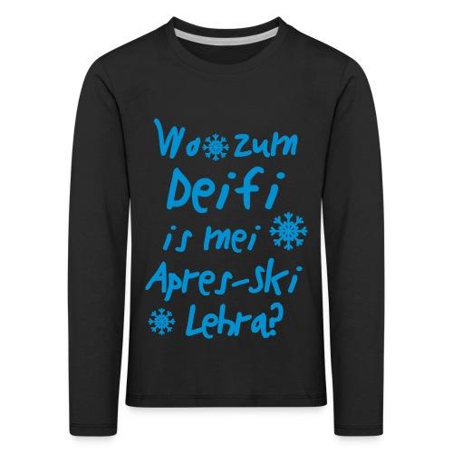 Wintershirt Wo zum Deifi is mei ApresSki Lehra? - Kinder Premium Langarmshirt
