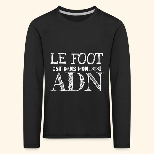 FOOTBALL - Le foot est dans mon ADN - T-shirt manches longues Premium Enfant