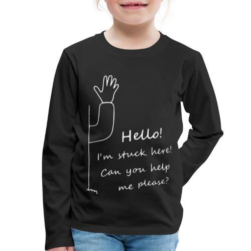 Hello I'm stuck here! weiß - Kinder Premium Langarmshirt