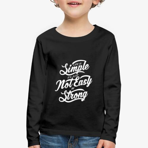 Life Is Simple Its Just Not Easy Be Strong - T-shirt manches longues Premium Enfant